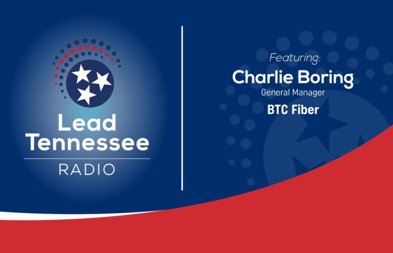 BTC Fiber General Manager Charlie Boring Talks Partnerships On Lead Tennessee Radio