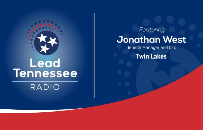 Lead Tennessee Radio. Featuring: Jonathan West, General Manager and CEO, Twin Lakes